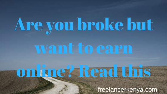 Are you broke but want to earn online? Read this